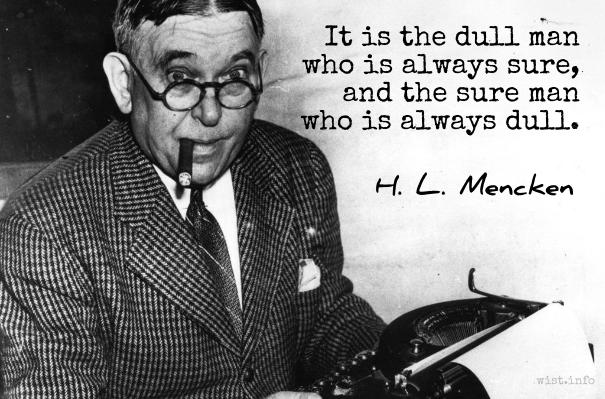 mencken-dull-man-who-is-sure-wist_info-quote